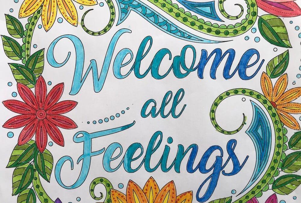 Welcome all feelings