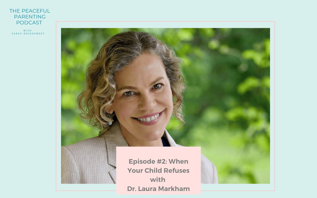Episode #2: When Your Child Refuses with Dr. Laura Markham