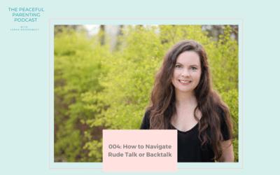 Episode #4: How to Navigate Rude Talk or Backtalk
