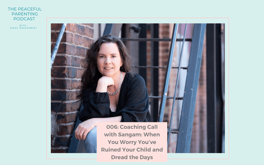 Episode #6: Coaching Call with Sangam: When You Worry You've Ruined Your Child and Dread the Days