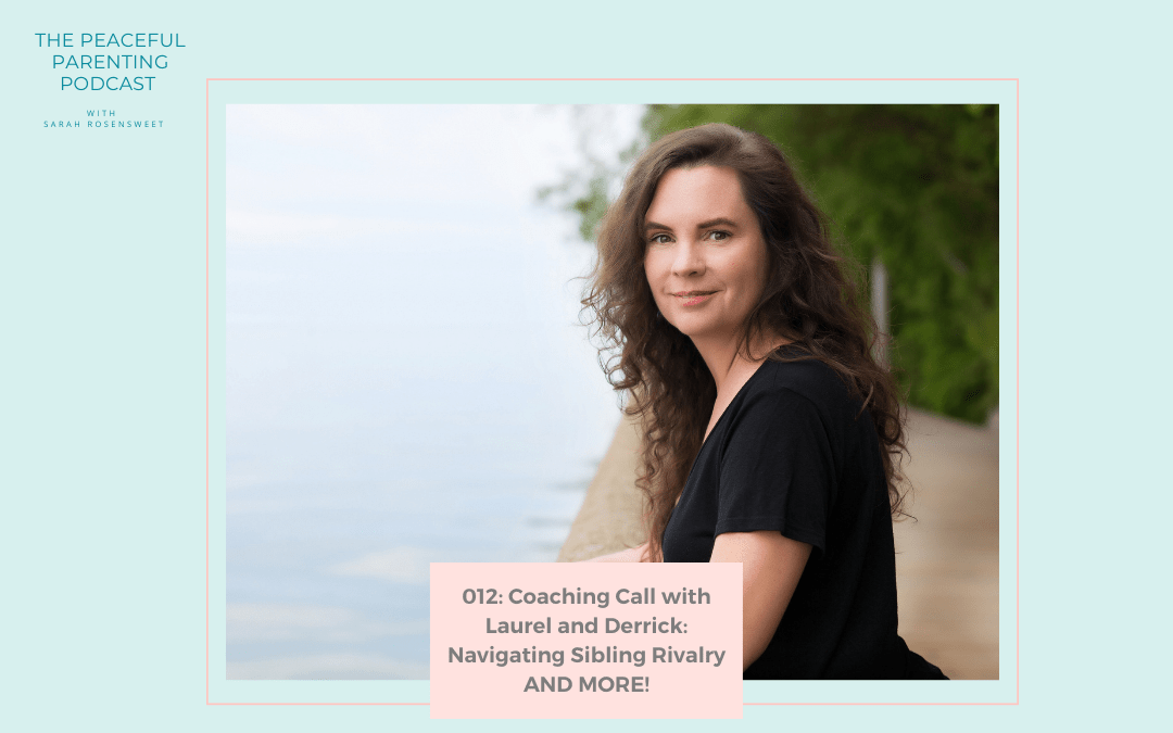 Episode #12: Coaching Call with Laurel and Derrick: Navigating Sibling Rivalry AND MORE!