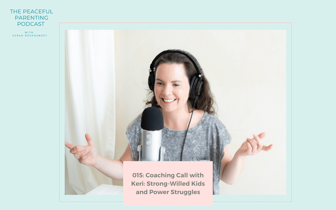 Episode 15: Coaching Call with Keri: Strong-Willed Kids and Power Struggles