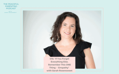 """Episode 16: """"If You Forget Everything Else, Remember This ONE Thing — Empathy"""" with Sarah Rosensweet"""